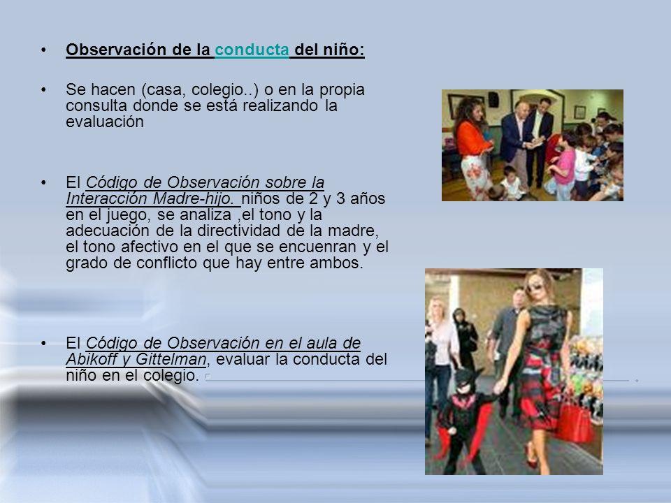 Observación de la conducta del niño:conducta Se hacen (casa, colegio..) o en la propia consulta donde se está realizando la evaluación El Código de Ob