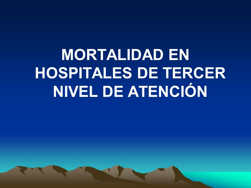 MORTALIDAD EN HOSPITALES DE TERCER NIVEL DE ATENCIÓN
