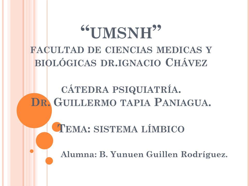 UMSNH FACULTAD DE CIENCIAS MEDICAS Y BIOLÓGICAS DR. IGNACIO C HÁVEZ CÁTEDRA PSIQUIATRÍA. D R. G UILLERMO TAPIA P ANIAGUA. T EMA : SISTEMA LÍMBICO Alum