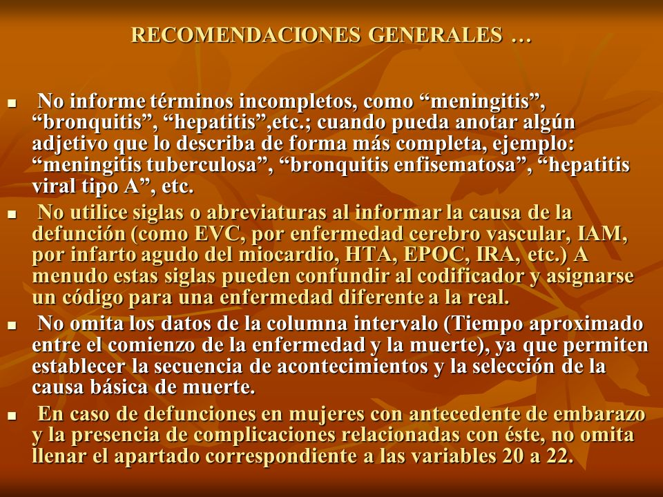 RECOMENDACIONES GENERALES … No informe términos incompletos, como meningitis, bronquitis, hepatitis,etc.; cuando pueda anotar algún adjetivo que lo de