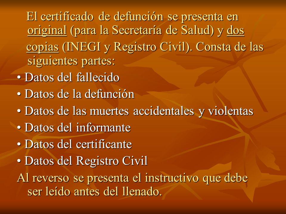 El certificado de defunción se presenta en original (para la Secretaría de Salud) y dos El certificado de defunción se presenta en original (para la S