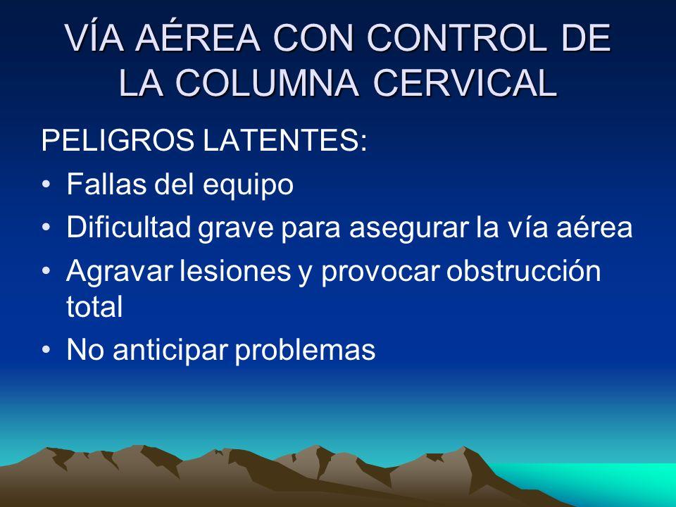 VÍA AÉREA CON CONTROL DE LA COLUMNA CERVICAL PELIGROS LATENTES: Fallas del equipo Dificultad grave para asegurar la vía aérea Agravar lesiones y provo