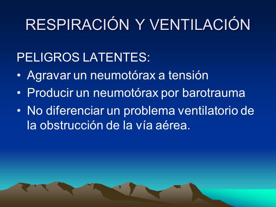 RESPIRACIÓN Y VENTILACIÓN PELIGROS LATENTES: Agravar un neumotórax a tensión Producir un neumotórax por barotrauma No diferenciar un problema ventilat
