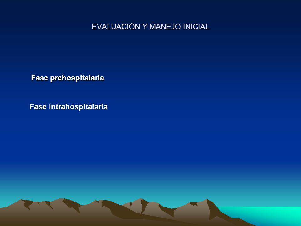 EVALUACIÓN Y MANEJO INICIAL Fase prehospitalaria Fase prehospitalaria Fase intrahospitalaria