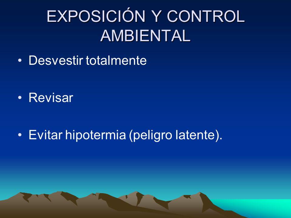 EXPOSICIÓN Y CONTROL AMBIENTAL Desvestir totalmente Revisar Evitar hipotermia (peligro latente).