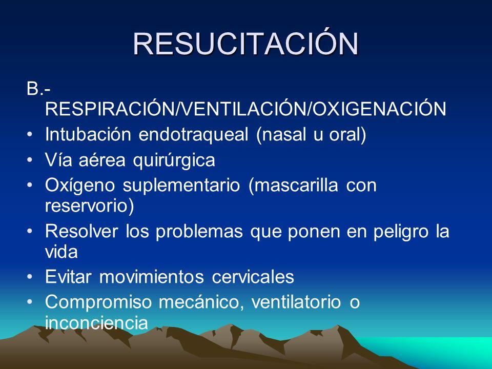 RESUCITACIÓN B.- RESPIRACIÓN/VENTILACIÓN/OXIGENACIÓN Intubación endotraqueal (nasal u oral) Vía aérea quirúrgica Oxígeno suplementario (mascarilla con