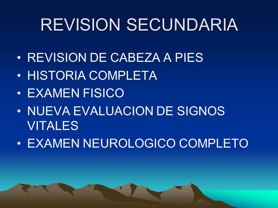 REVISION SECUNDARIA REVISION DE CABEZA A PIES HISTORIA COMPLETA EXAMEN FISICO NUEVA EVALUACION DE SIGNOS VITALES EXAMEN NEUROLOGICO COMPLETO