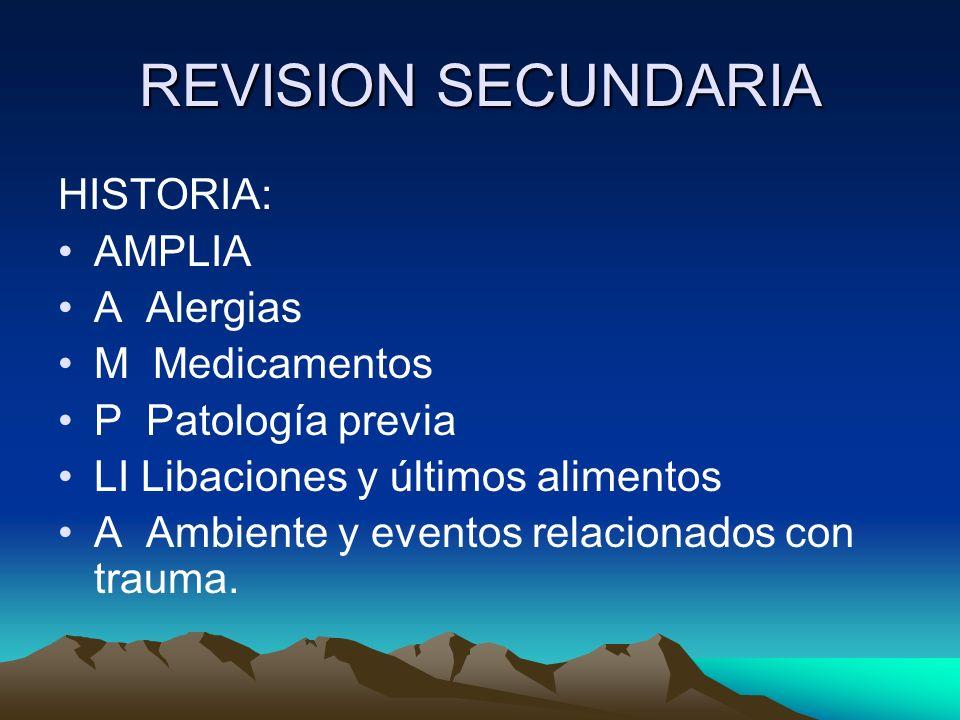 REVISION SECUNDARIA HISTORIA: AMPLIA A Alergias M Medicamentos P Patología previa LI Libaciones y últimos alimentos A Ambiente y eventos relacionados
