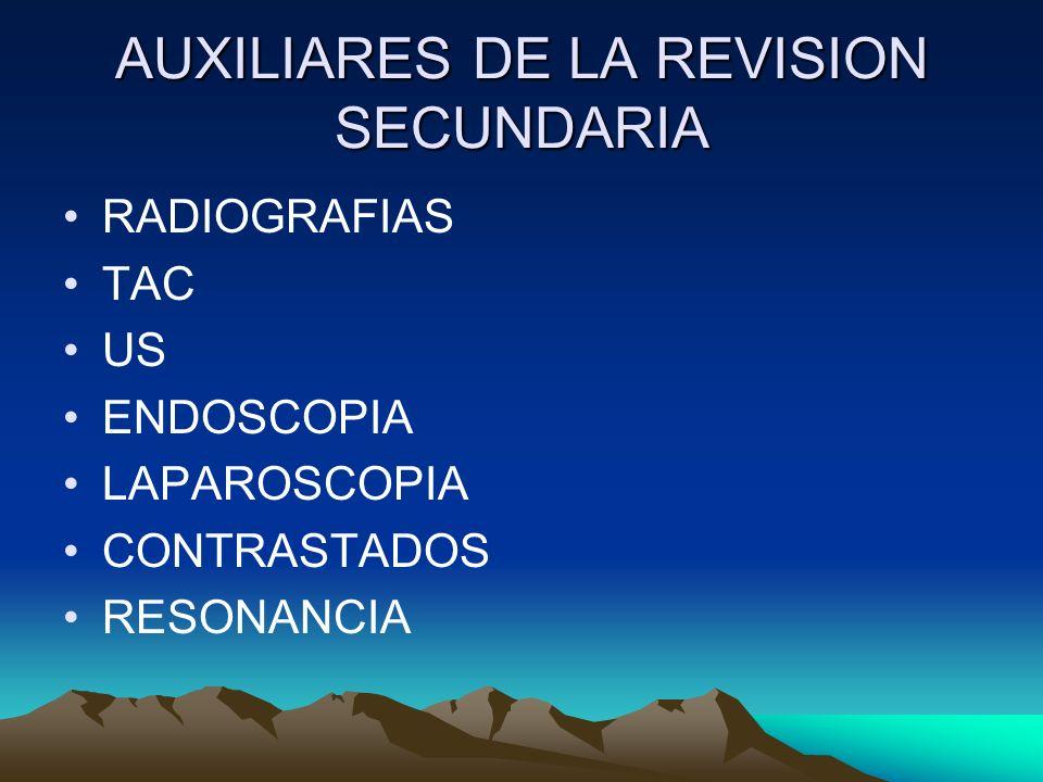 AUXILIARES DE LA REVISION SECUNDARIA RADIOGRAFIAS TAC US ENDOSCOPIA LAPAROSCOPIA CONTRASTADOS RESONANCIA