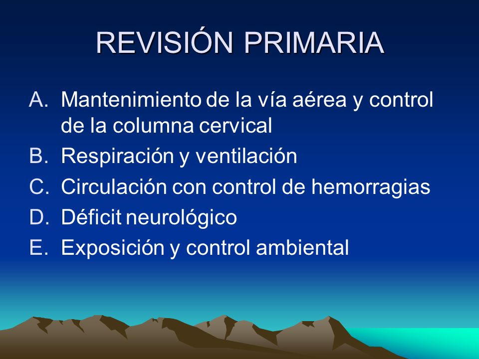 REVISIÓN PRIMARIA A.Mantenimiento de la vía aérea y control de la columna cervical B.Respiración y ventilación C.Circulación con control de hemorragia