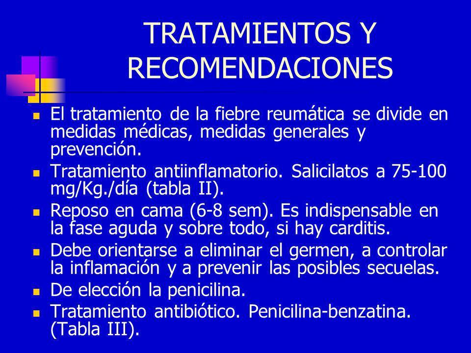 TRATAMIENTOS Y RECOMENDACIONES El tratamiento de la fiebre reumática se divide en medidas médicas, medidas generales y prevención. Tratamiento antiinf