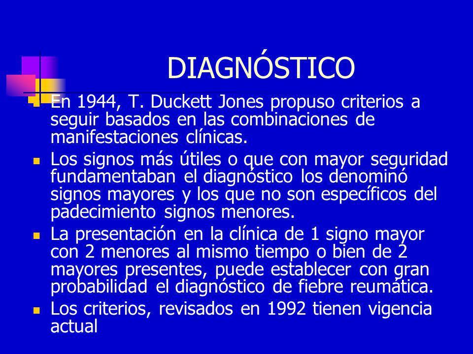DIAGNÓSTICO En 1944, T. Duckett Jones propuso criterios a seguir basados en las combinaciones de manifestaciones clínicas. Los signos más útiles o que