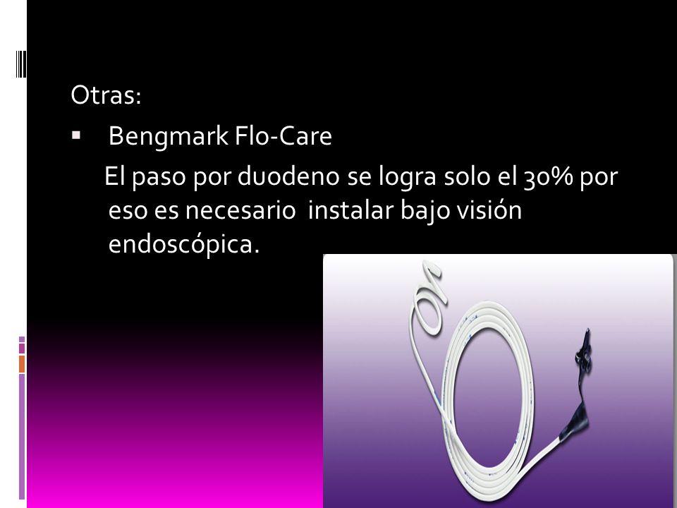 Otras: Bengmark Flo-Care El paso por duodeno se logra solo el 30% por eso es necesario instalar bajo visión endoscópica.