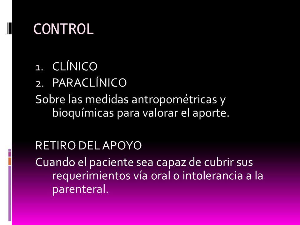 CONTROL 1. CLÍNICO 2. PARACLÍNICO Sobre las medidas antropométricas y bioquímicas para valorar el aporte. RETIRO DEL APOYO Cuando el paciente sea capa