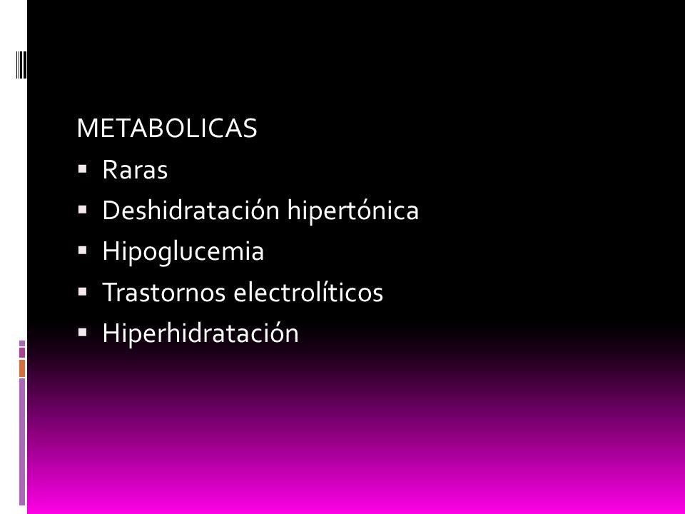 METABOLICAS Raras Deshidratación hipertónica Hipoglucemia Trastornos electrolíticos Hiperhidratación