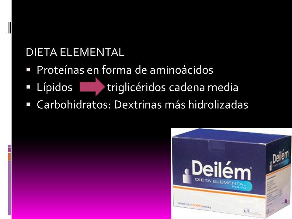 DIETA ELEMENTAL Proteínas en forma de aminoácidos Lípidos triglicéridos cadena media Carbohidratos: Dextrinas más hidrolizadas