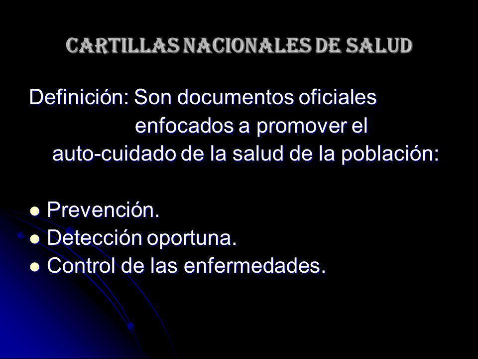 CARTILLAS NACIONALES DE SALUD Definición: Son documentos oficiales enfocados a promover el enfocados a promover el auto-cuidado de la salud de la pobl