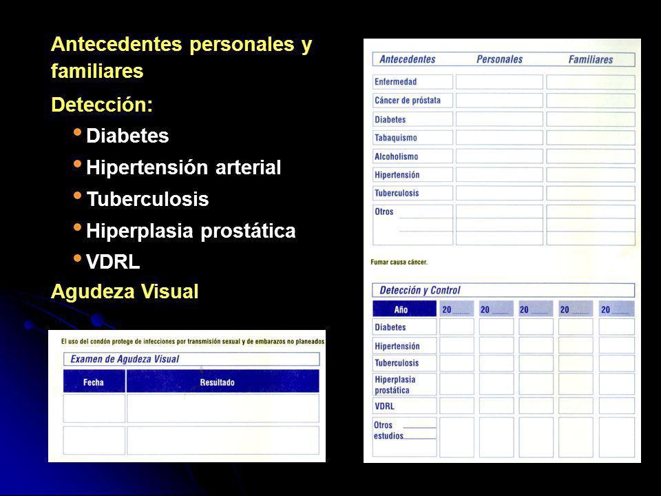Antecedentes personales y familiares Detección: Diabetes Hipertensión arterial Tuberculosis Hiperplasia prostática VDRL Agudeza Visual
