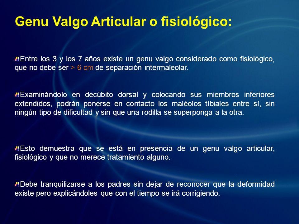 Genu Valgo Articular o fisiológico: Entre los 3 y los 7 años existe un genu valgo considerado como fisiológico, que no debe ser > 6 cm de separación i