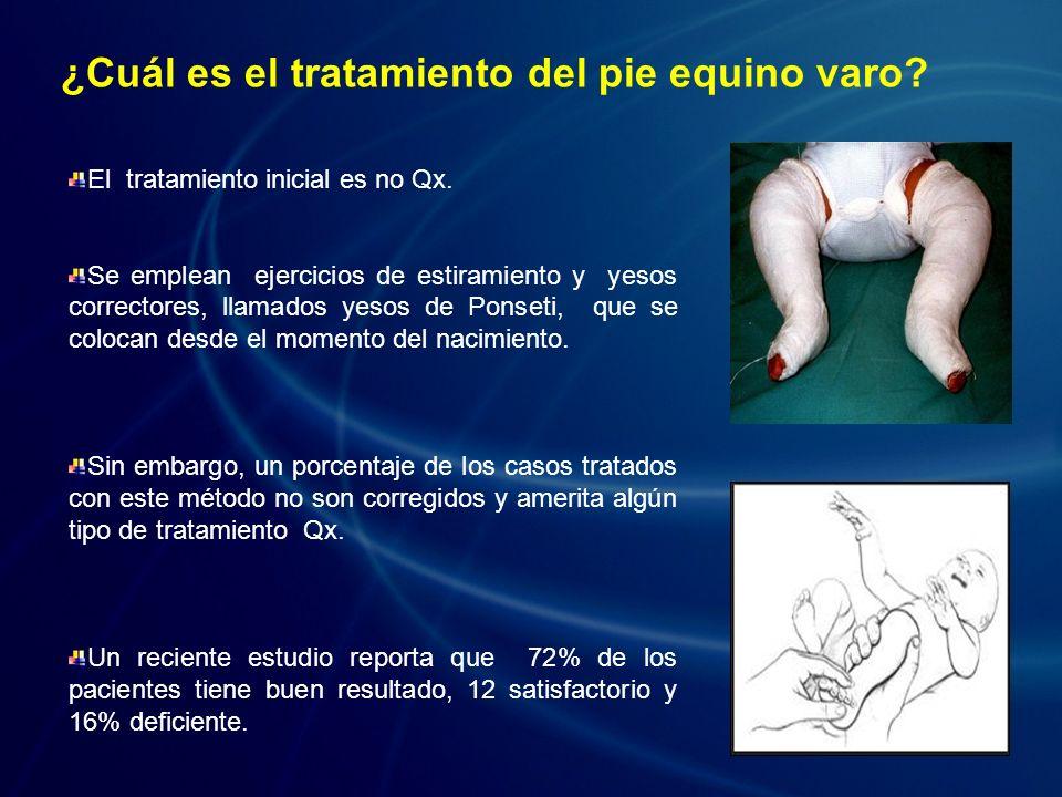 ¿Cuál es el tratamiento del pie equino varo? El tratamiento inicial es no Qx. Se emplean ejercicios de estiramiento y yesos correctores, llamados yeso