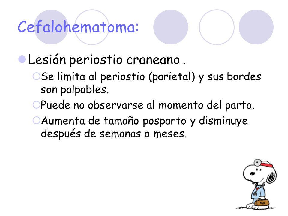 Cefalohematoma: Lesión periostio craneano. Se limita al periostio (parietal) y sus bordes son palpables. Puede no observarse al momento del parto. Aum