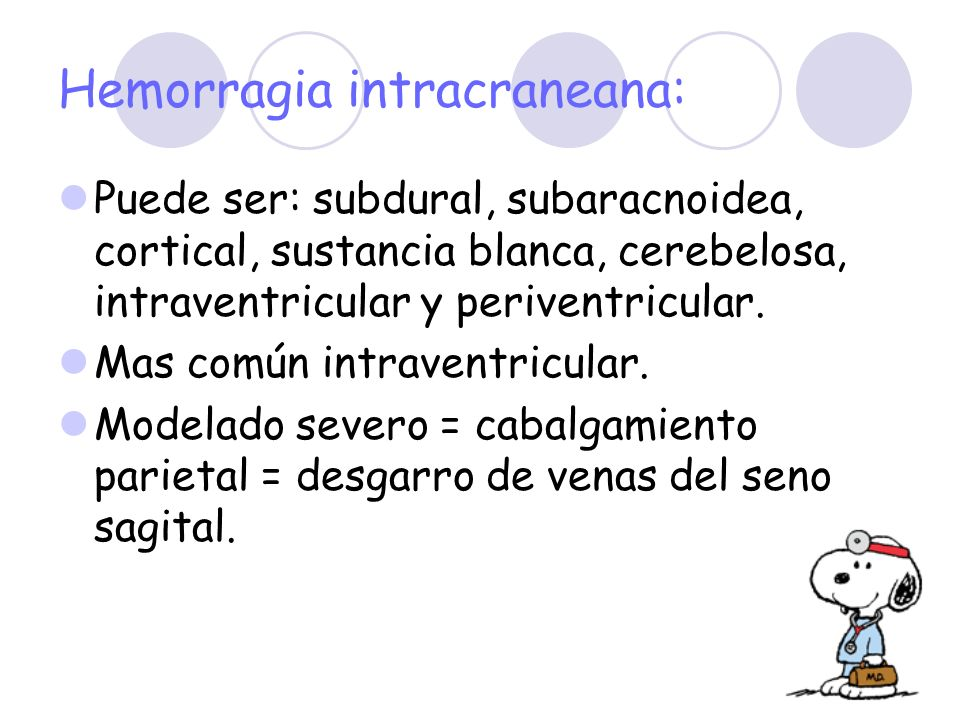 Hemorragia intracraneana: Puede ser: subdural, subaracnoidea, cortical, sustancia blanca, cerebelosa, intraventricular y periventricular. Mas común in