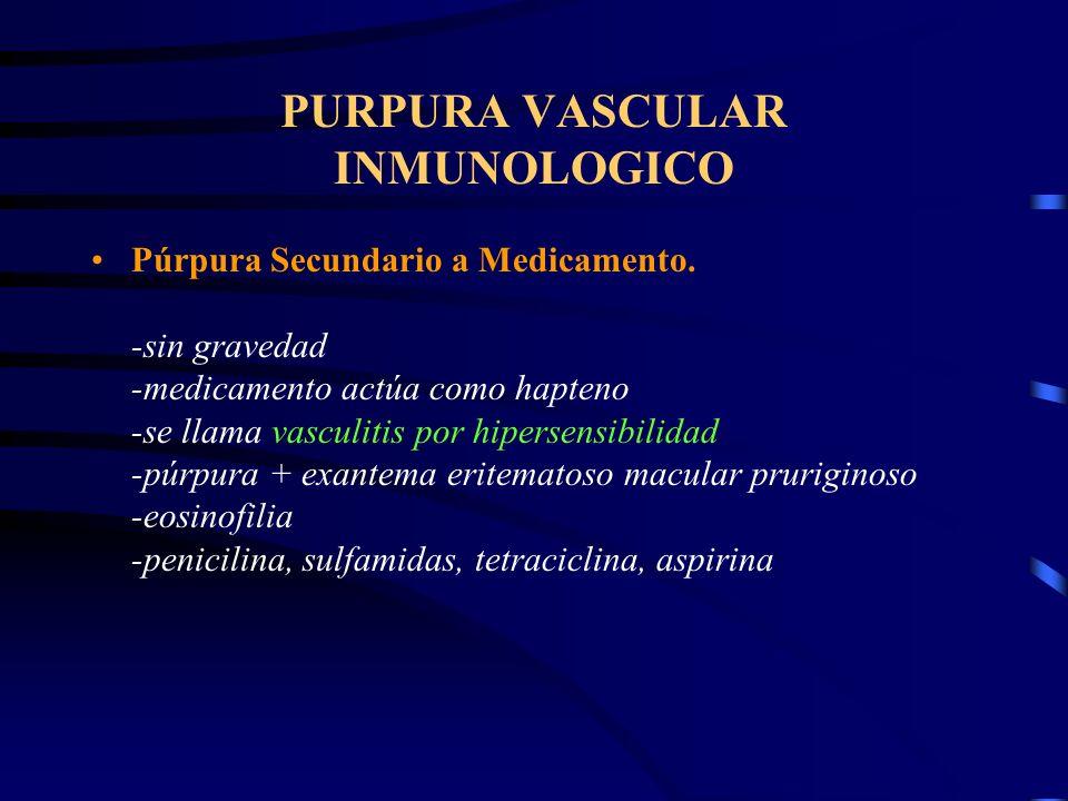 PURPURA VASCULAR INMUNOLOGICO Púrpura de Schonlein-Henoch Pronóstico:curación a los 6 meses Tratamiento:prednisona 1 mg/Kg/día 2-4 semanas