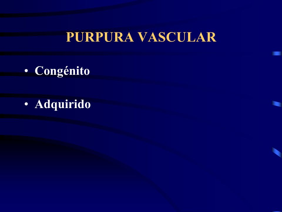 PURPURA Vascular Trombopénico Púrpura:lesiones hemorrágicas de piel y mucosas, presentación como petequias y equímosis Púrpura palpable:inflamación de
