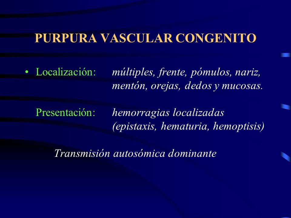 PURPURA VASCULAR CONGENITO Telangectasia Hemorrágica Hereditaria (Enfermedad Rendu-Osler) Causa:adelgazamiento extremo de la pared capilar Aspecto:man