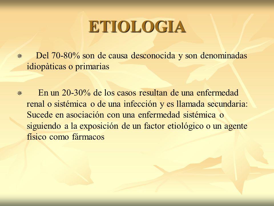 ETIOLOGIA Del 70-80% son de causa desconocida y son denominadas idiopàticas o primarias En un 20-30% de los casos resultan de una enfermedad renal o s