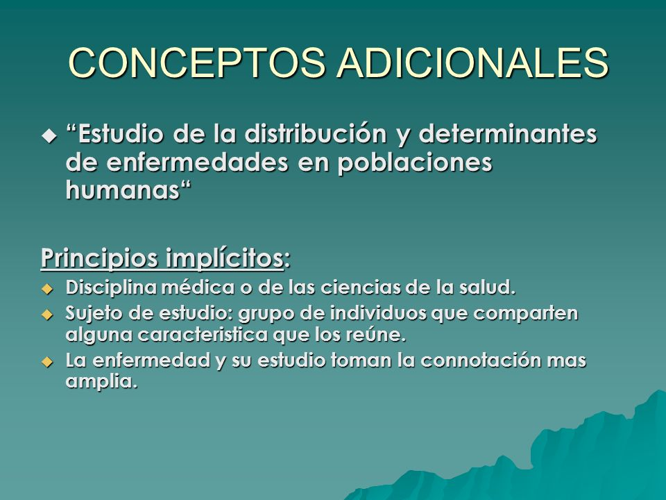 CONCEPTOS ADICIONALES CONCEPTOS ADICIONALES Estudio de la distribución y determinantes de enfermedades en poblaciones humanasEstudio de la distribució