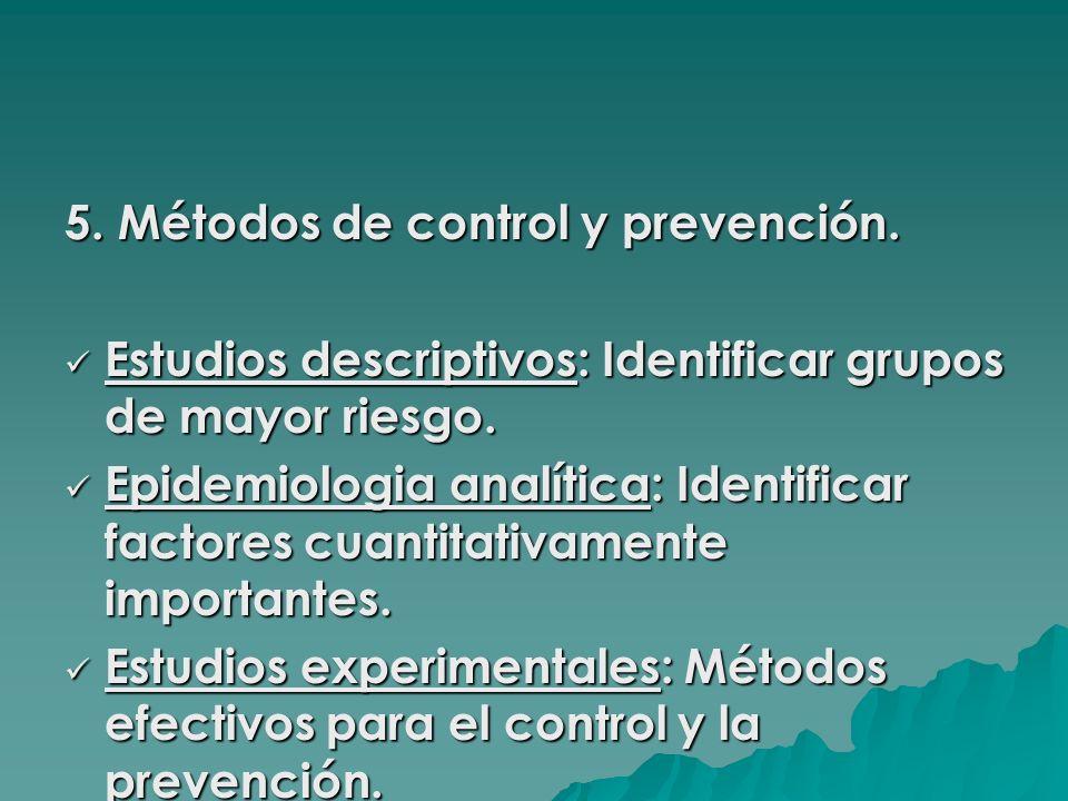5. Métodos de control y prevención. Estudios descriptivos: Identificar grupos de mayor riesgo. Estudios descriptivos: Identificar grupos de mayor ries