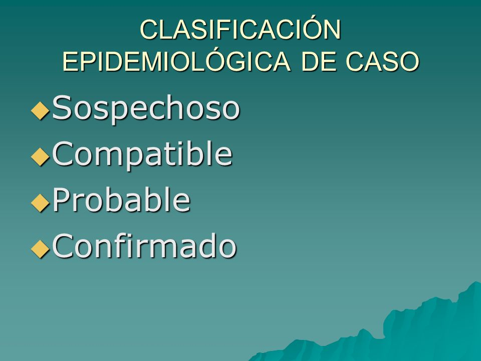 CLASIFICACIÓN EPIDEMIOLÓGICA DE CASO Sospechoso Sospechoso Compatible Compatible Probable Probable Confirmado Confirmado