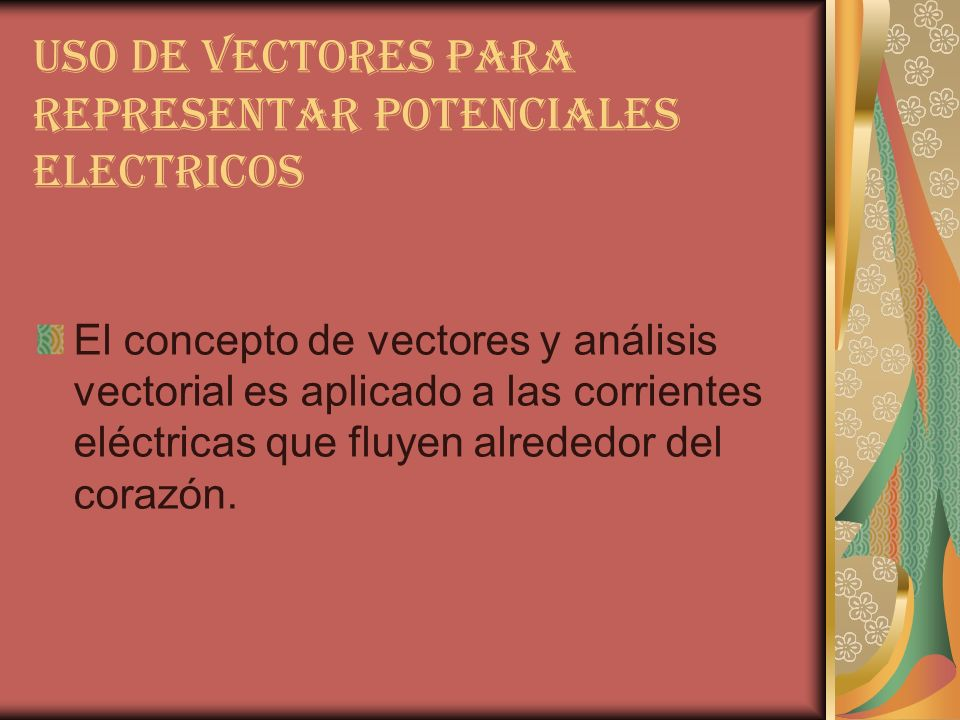 USO DE VECTORES PARA REPRESENTAR POTENCIALES ELECTRICOS El concepto de vectores y análisis vectorial es aplicado a las corrientes eléctricas que fluye