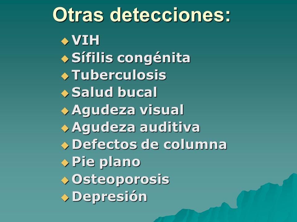 Otras detecciones: VIH VIH Sífilis congénita Sífilis congénita Tuberculosis Tuberculosis Salud bucal Salud bucal Agudeza visual Agudeza visual Agudeza