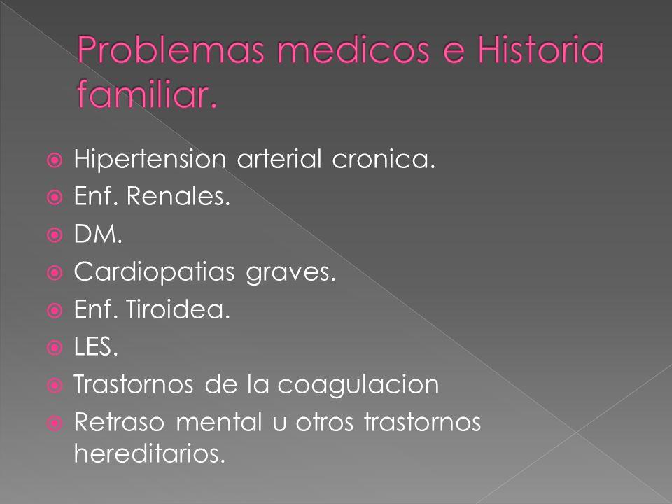 Hipertension arterial cronica. Enf. Renales. DM. Cardiopatias graves. Enf. Tiroidea. LES. Trastornos de la coagulacion Retraso mental u otros trastorn