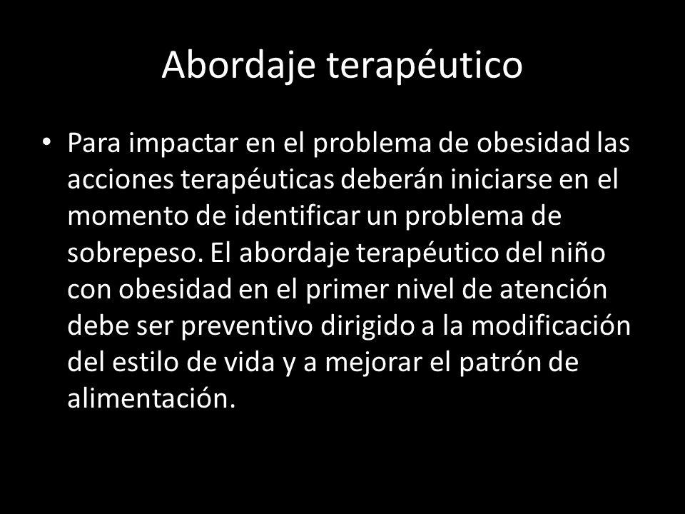 Abordaje terapéutico Para impactar en el problema de obesidad las acciones terapéuticas deberán iniciarse en el momento de identificar un problema de