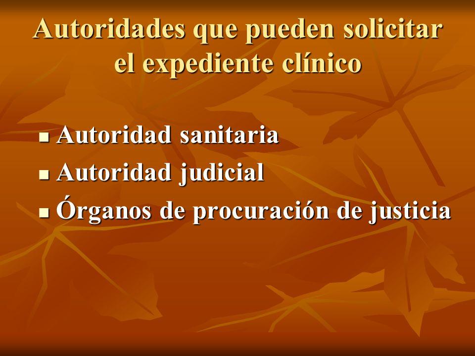 Autoridades que pueden solicitar el expediente clínico Autoridad sanitaria Autoridad sanitaria Autoridad judicial Autoridad judicial Órganos de procur