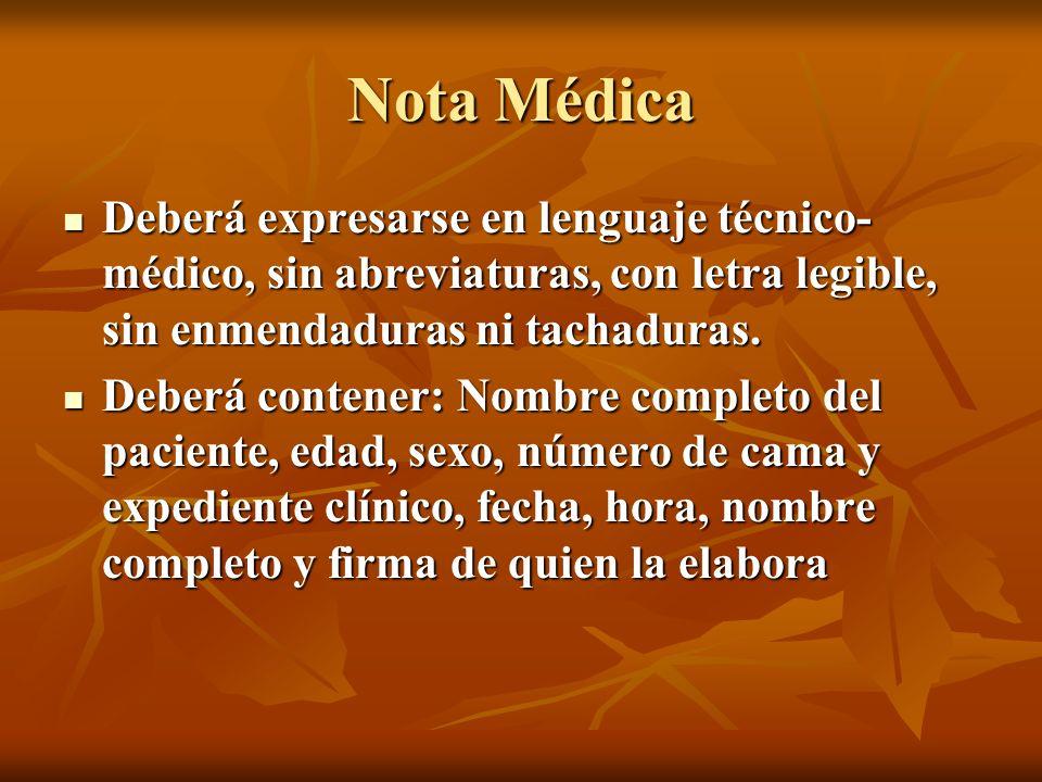 Nota Médica Deberá expresarse en lenguaje técnico- médico, sin abreviaturas, con letra legible, sin enmendaduras ni tachaduras. Deberá expresarse en l