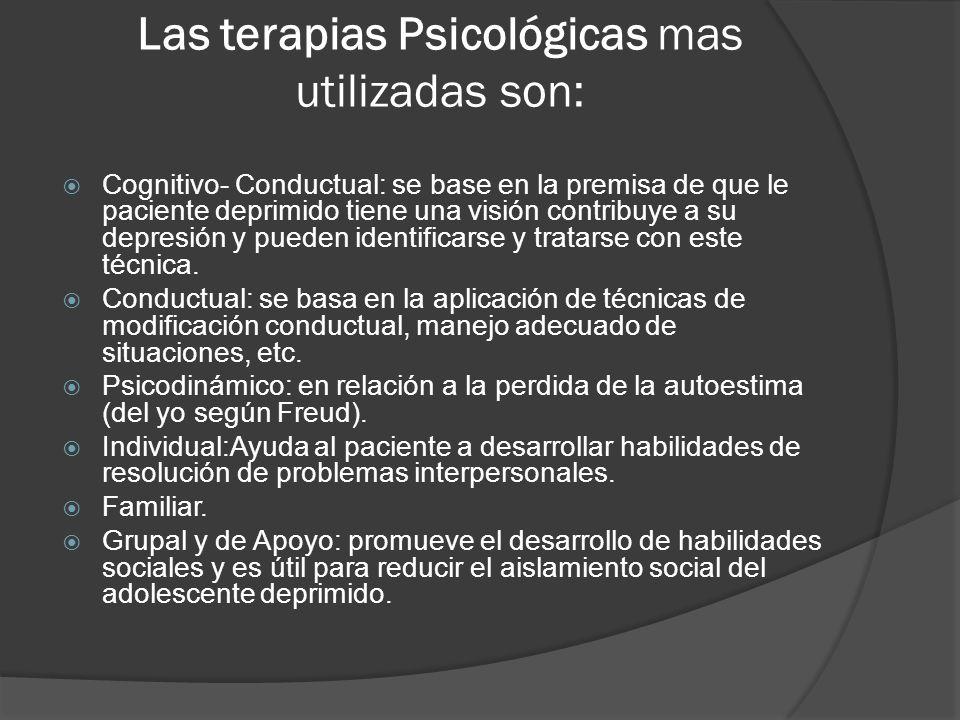 Las terapias Psicológicas mas utilizadas son: Cognitivo- Conductual: se base en la premisa de que le paciente deprimido tiene una visión contribuye a