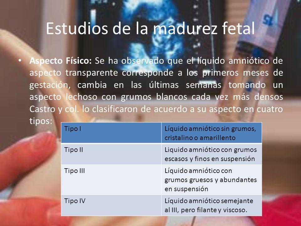 Estudios de la madurez fetal Aspecto Físico: Se ha observado que el líquido amniótico de aspecto transparente corresponde a los primeros meses de gest