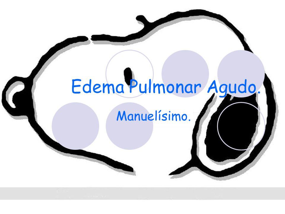 Edema Pulmonar Agudo. Manuelísimo.