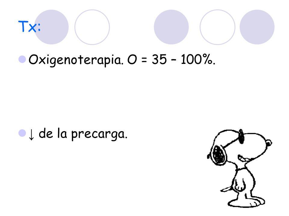 Tx: Oxigenoterapia. O = 35 – 100%. de la precarga.
