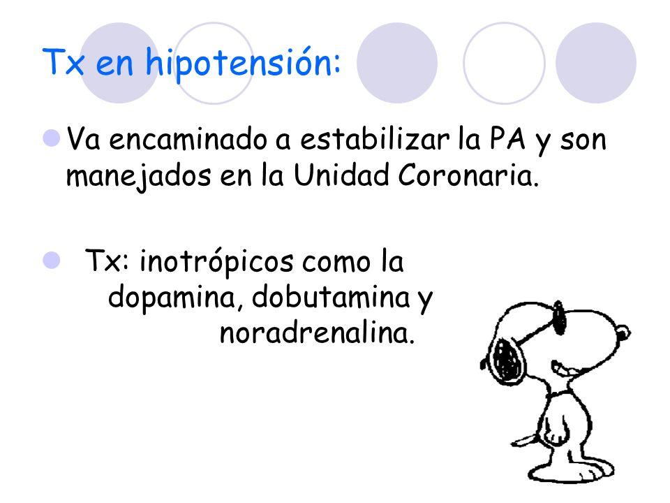 Tx en hipotensión: Va encaminado a estabilizar la PA y son manejados en la Unidad Coronaria. Tx: inotrópicos como la dopamina, dobutamina y noradrenal
