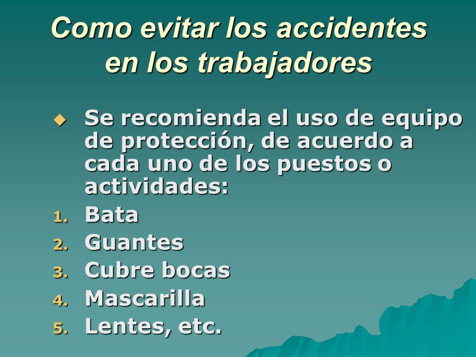 Como evitar los accidentes en los trabajadores Se recomienda el uso de equipo de protección, de acuerdo a cada uno de los puestos o actividades: Se re