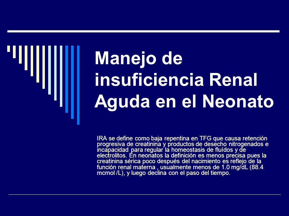Manejo de insuficiencia Renal Aguda en el Neonato IRA se define como baja repentina en TFG que causa retención progresiva de creatinina y productos de