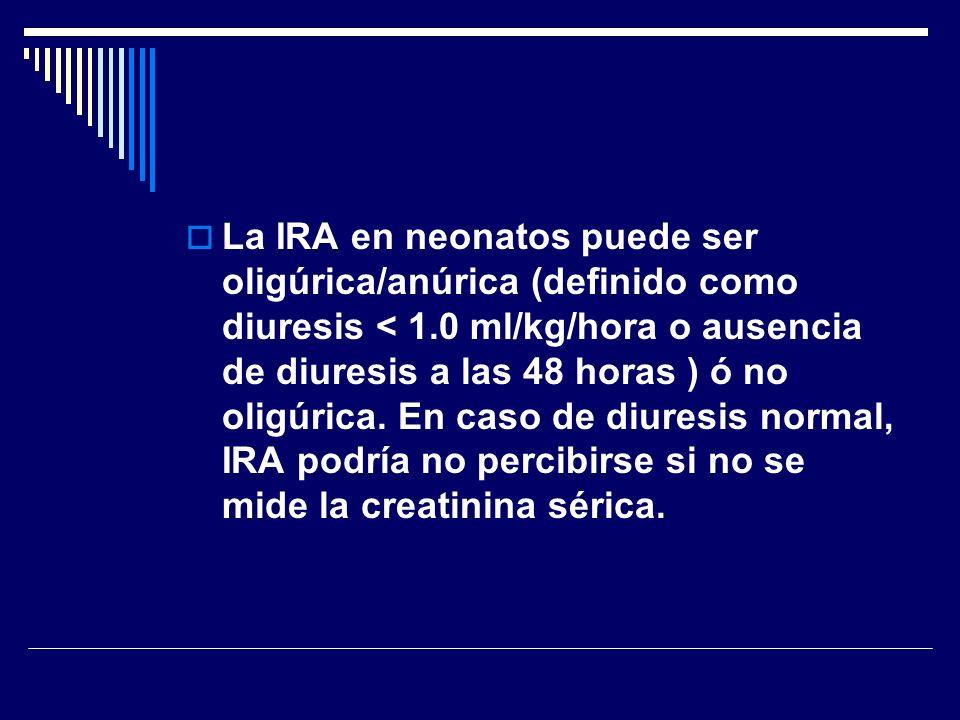 La IRA en neonatos puede ser oligúrica/anúrica (definido como diuresis < 1.0 ml/kg/hora o ausencia de diuresis a las 48 horas ) ó no oligúrica. En cas