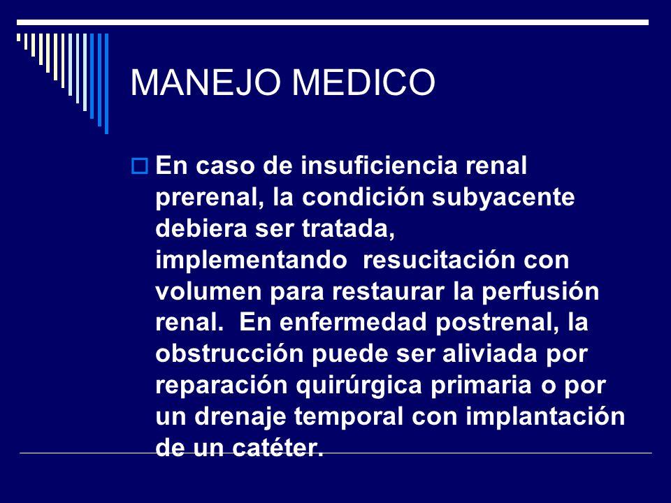 MANEJO MEDICO En caso de insuficiencia renal prerenal, la condición subyacente debiera ser tratada, implementando resucitación con volumen para restau