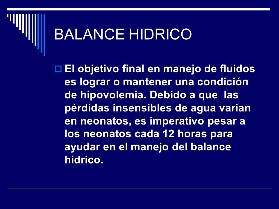 BALANCE HIDRICO El objetivo final en manejo de fluidos es lograr o mantener una condición de hipovolemia. Debido a que las pérdidas insensibles de agu