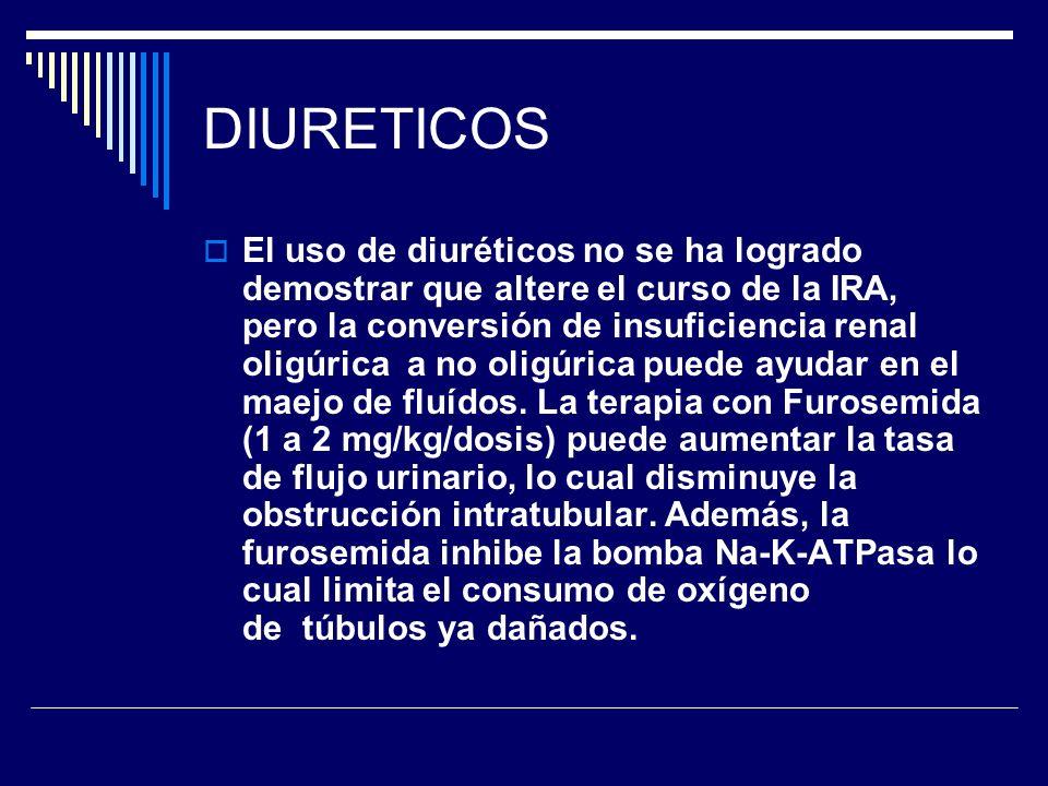 DIURETICOS El uso de diuréticos no se ha logrado demostrar que altere el curso de la IRA, pero la conversión de insuficiencia renal oligúrica a no oli